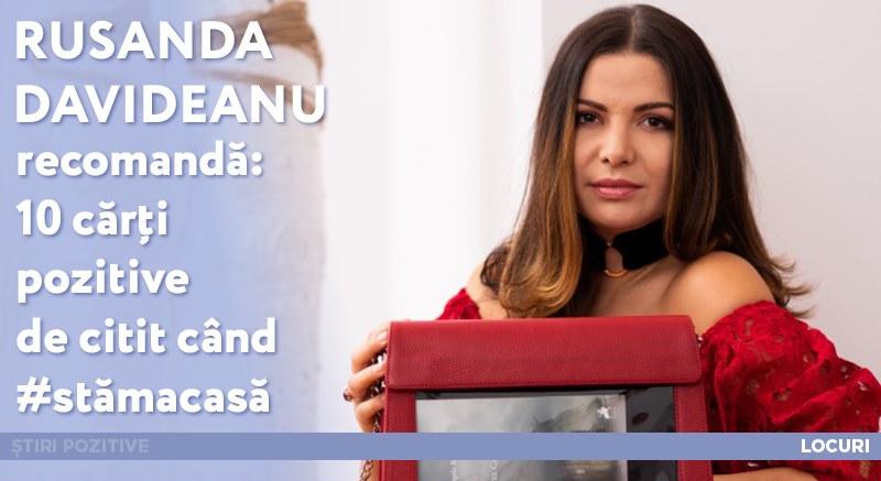 Știripozitive: Rusanda Davideanu recomandă: 10 cărți pozitive de citit când #stămacasă